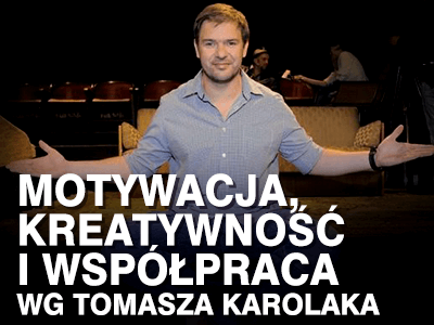 Motywacja, kreatywność, współpraca i integracja – autorski warsztat wg Tomasza Karolaka
