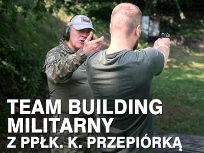 Team building militarny wg ppłk. Krzysztofa Przepiórki
