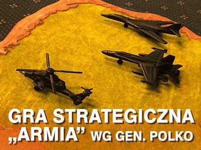 """Gra strategiczna """"Armia"""" – kompendium wiedzy i skutecznych praktyk w zarządzaniu zespołem wg gen. Polko"""